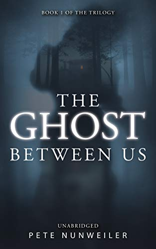 Book: The Ghost Between Us by Pete Nunweiler