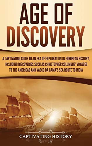 Compare Textbook Prices for Age of Discovery: A Captivating Guide to an Era of Exploration in European History, Including Discoveries Such as Christopher Columbus' Voyages to the Americas and Vasco da Gama's Sea Route to India  ISBN 9781647486938 by History, Captivating