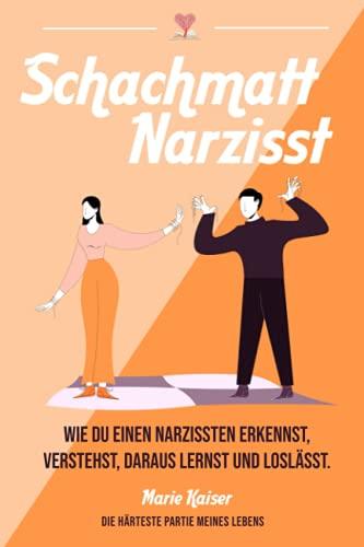 Schachmatt Narzisst: Die härteste Partie meines Lebens mit einem Narzissten