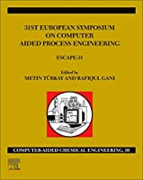 31st European Symposium on Computer Aided Process Engineering: ESCAPE-31 (Volume 50) (Computer Aided Chemical Engineering, Volume 50)