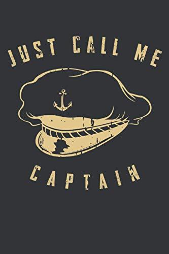 Just call me Captain: Boot Notizbuch - Tolles Segler Notizbuch mit 120 linierte Seiten um Berichte, Ideen und Gedanken festzuhalten | DINA5 | Angeln, Fischen, Segeln, Boot oder Sailing Geschenk