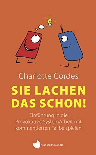 Sie lachen das schon: Einführung in die Provokative SystemArbeit mit kommentierten Fallbeispielen (edition Coaching & More)