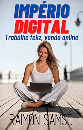 Império Digital: Trabalhe feliz, venda online (Portuguese Edition)