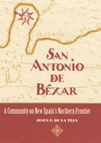 San Antonio de Béxar: A Community on New Spain's Northern Frontier