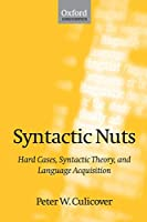 Syntactic Nuts: Hard Cases, Syntactic Theory, and Language Acquisition (Foundations of Grammar, Vol. 2)