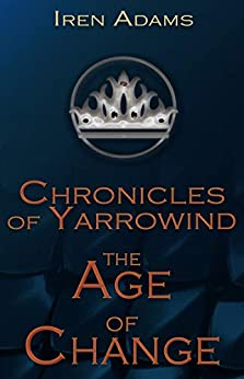 Chronicles of Yarrowind: The Age of Change by [Iren Adams]