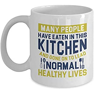 Many People Have Eaten in This Kitchen and Gone On to Lead Normal Healthy Lives Funny Quotes Coffee & Tea Gift Mug, Décor, Supplies and Utensils for Vegan, Vegetarian & Organic Cooks:Porcelanatoliquido3d