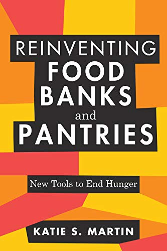 Reinventing Food Banks and Pantries: New Tools to End Hunger