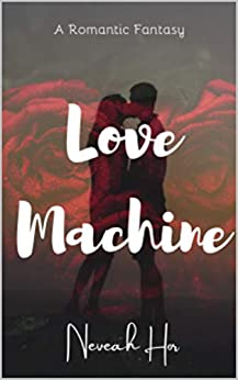 Love Machine: The guardians wanted something else... (Love Machine Series Book 1) by [Neveah Hor, Ester Koh]
