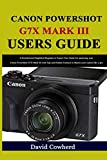 Canon PowerShot G7X Mark III Users Guide: A Detailed and Simplified Beginner to Expert User Guide for mastering your Canon PowerShot G7X Mark III with Tips and Hidden Features to Master your