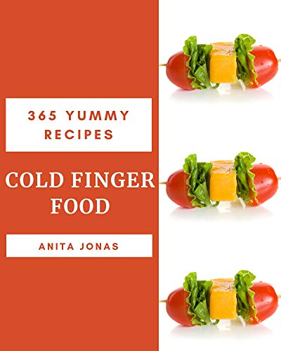 365 Yummy Cold Finger Food Recipes: Making More Memories in your Kitchen with Yummy Cold Finger Food Cookbook! (English Edition)