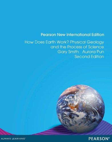 How Does Earth Work? Physical Geology and the Process of Science: Pearson New International Edition PDF eBook (English Edition)