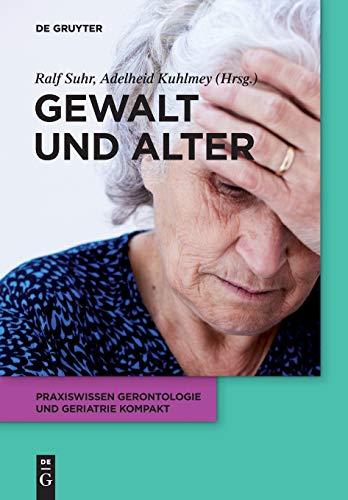 Gewalt und Alter (Praxiswissen Gerontologie und Geriatrie kompakt, 10)