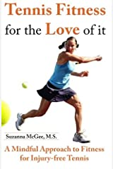 Tennis Fitness for the Love of it: A Mindful Approach to Fitness for Injury-free Tennis by Suzanna McGee (2010-08-12) Paperback