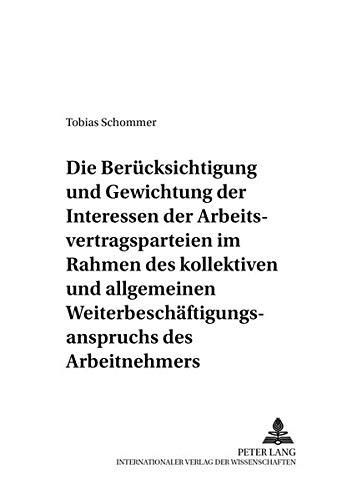 Die Berücksichtigung und Gewichtung der Interessen der Arbeitsvertragsparteien im Rahmen des kollektiven und allgemeinen Weiterbeschäftigungsanspruchs ... Bank- und Arbeitsrecht, Band 42)