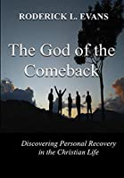 The God of the Comeback: Discovering Personal Recovery in the Christian Life