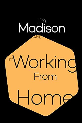 I'm Madison and I'm Working From Home: Lined Blank Notebook for ( Working From Home planner )