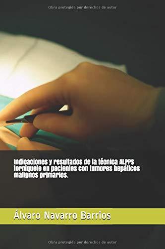 Indicaciones y resultados de la técnica ALPPS torniquete en pacientes con tumores hepáticos malignos primarios.