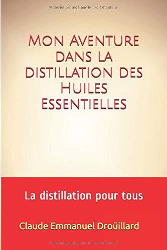 Mon Aventure dans la distillation des Huiles Essentielles: La distillation pour tous
