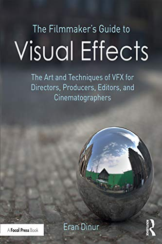 The Filmmaker's Guide to Visual Effects: The Art and Techniques of VFX for Directors, Producers, Editors, and Cinematographers
