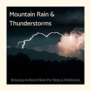 Mountain Rain & Thunderstorms: Relaxing Ambient Noise For Sleep & Meditation