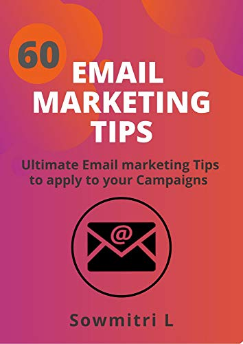 60 EMAIL MARKETING TIPS: Ultimate Email marketing Tips to Apply to your Campaigns...