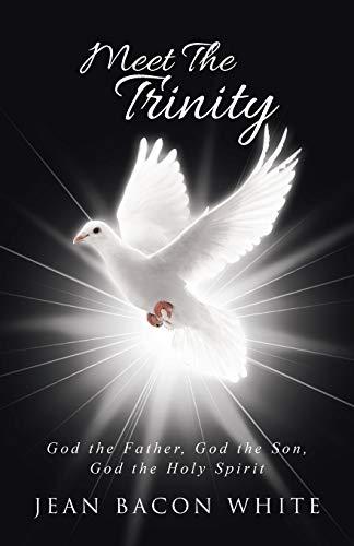 Meet the Trinity: God the Father, God the Son, God the Holy Spirit