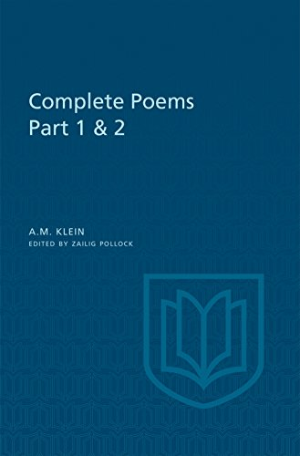 A.M. Klein: Complete Poems: Part I: Original poems 1926-1934; Part II: Original Poems 1937-1955 and Poetry Translations (Collected Works of A.M. Klein) (Heritage) (English Edition)