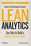 Lean Analytics: Use Data to Build a Better Startup Faster (Lean Series) - Alistair Croll