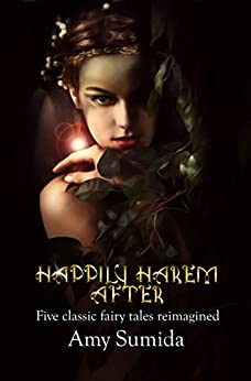 Happily Harem After: Five Classic Fairy Tales with a Reverse Harem Twist by [Amy Sumida]