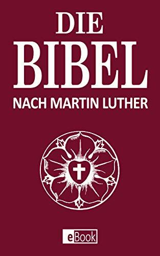 Die Bibel: Das Wort Gottes Nach Martin Luther Im E-Book Format. Vollständige...