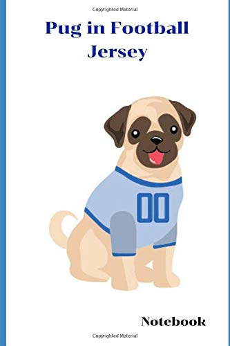 Pug in Football Jersey Notebook: Pug Notebook Novelty Gift Travel Diary and Planner | Journal, Notebook, Book, Journey | Writing Logbook | 100 Pages ... For Him, Her,Boys and  Girls on any occasion