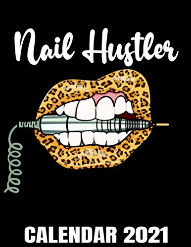 Nail Hustler Calendar 2021: Leopard Lips With Nail Tech Drill Calendar 2021 - Appointment Planner Book And Organizer Journal - Weekly - Monthly - Yearly