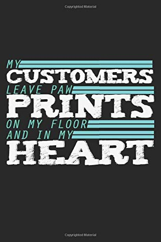 My Customers Leave Paw Prints On My Floor And In My Heart: Notebook A5 Size, 6x9 inches, 120 dotted...