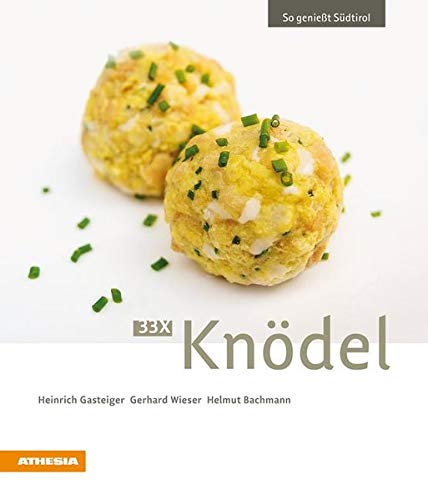 33 x Knödel: So genießt Südtirol (So genießt Südtirol / Ausgezeichnet mit dem Sonderpreis der GAD (Gastronomische Akademie Deutschlands e.V.))
