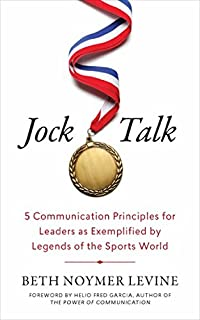Jock Talk: 5 Communication Principles for Leaders as Exemplified by Legends of the Sports World