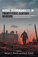 Moral Responsibility in Twenty-First-Century Warfare (Suny Ethics and the Challenges of Contemporary Warfare)