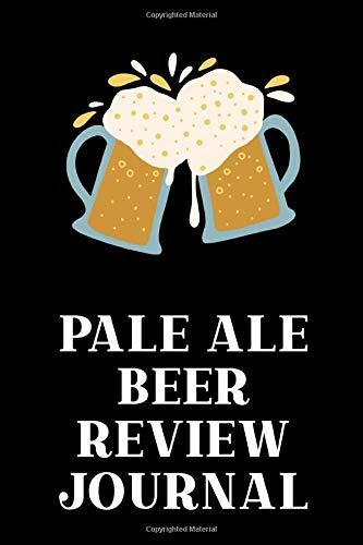 Pale Ale Beer Review Journal: Beer Log and Tasting Journal, Homebrew Journal for Craft Beer