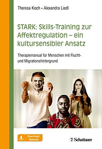 STARK: Skills-Training zur Affektregulation – ein kultursensibler Ansatz: Therapiemanual für Menschen mit Flucht- und Migrationshintergrund