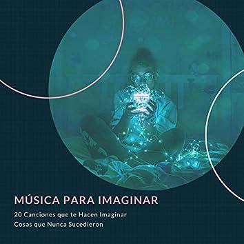 Música para Imaginar – 20 Canciones que te Hacen Imaginar Cosas que Nunca Sucedieron