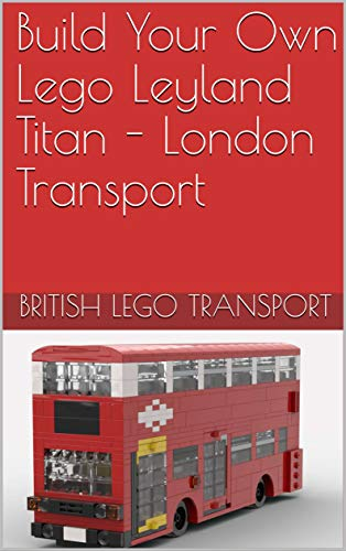 Build Your Own Lego Leyland Titan - London Transport (British Lego transport Book 15) (English Edition)