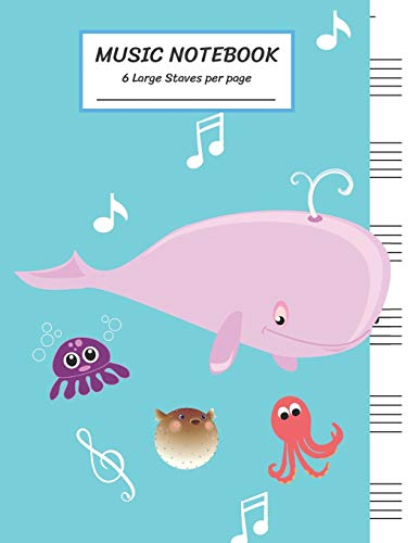 Music Notebook 6 Large Staves Per Page: Happy Pink Whale Spewing Out Water Swimming with Friend ,Puffer Fish ,Octopus/Blank Music Sheet Notebook,Staff ... Pages,For Boys,Girls, Kids, Beginners.