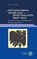 Auf Meinem Namen Sitzt Die Laus' - Gunter Bruno Fuchs, 1928-1977: Dokumentation Einer Problematischen Rezeptionsgeschichte (Beihefte Zum Euphorion)