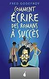 Comment écrire des romans à succès - La méthode Godefroy - la formation pratique en français la plus complète du monde (écrire un livre t. 2) - Format Kindle - 9782373181340 - 9,99 €