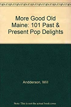 More Good Old Maine: 101 Past & Present Pop Delights 0960105670 Book Cover