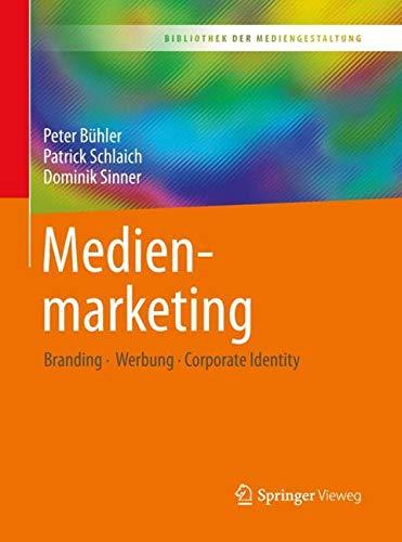 Medienmarketing: Branding – Werbung – Corporate Identity (Bibliothek der Mediengestaltung)