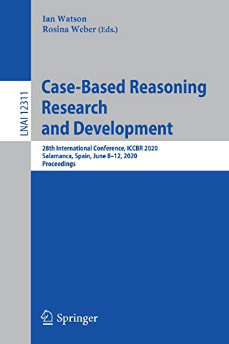 Case-Based Reasoning Research and Development: 28th International Conference, Iccbr 2020, Salamanca, Spain, June 8-12, 2020, Proceedings: 12311