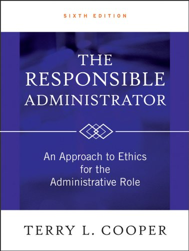 The Responsible Administrator An Approach To Ethics For The Administrative Role