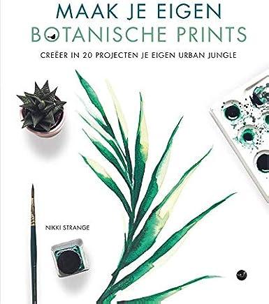 Maak je eigen botanische prints: Creëer in 20 projecten je eigen urban jungle