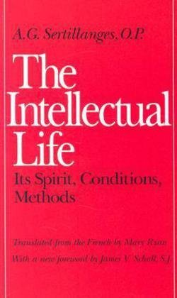 A. G. Sertillanges: The Intellectual Life : Its Spirit, Conditions, Methods (Paperback - Revised Ed.); 1987 Edition